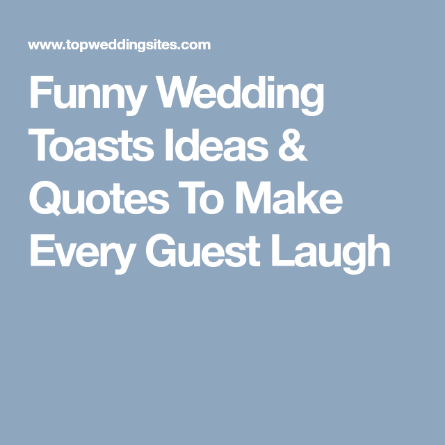 Funny Wedding Toasts Ideas Quotes To Make Every Guest Laugh Weddingtoast