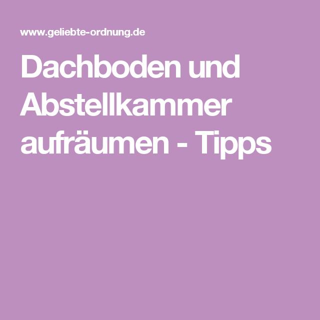 Dachboden und Abstellkammer aufräumen - Tipps | Aufräumen ...