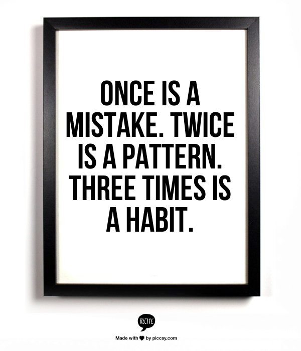 Once is a mistake. Twice is a pattern. Three times is a habit. | Cool  words, Italian quotes, Motivational quotes