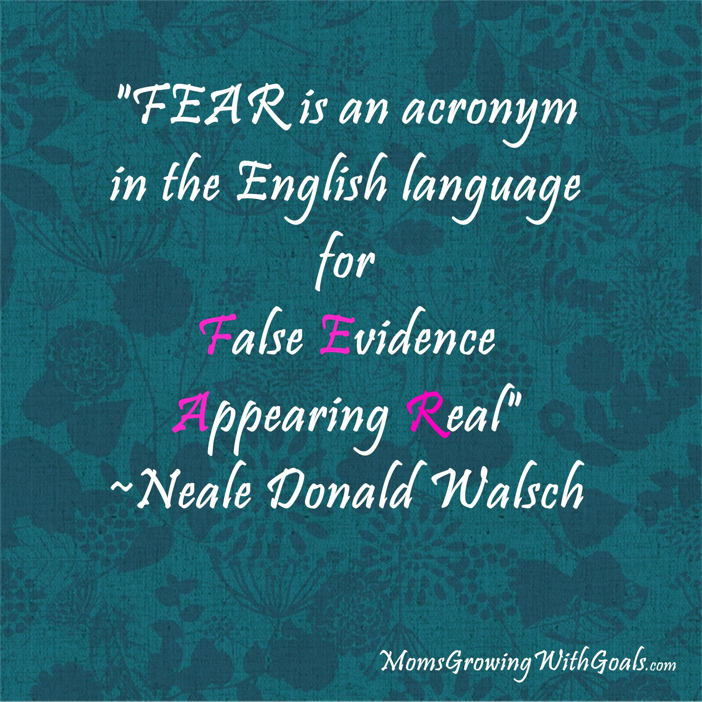 """Inspirational Quotes About Fear: """"Fear Is An Acronym In The English Language For False"""