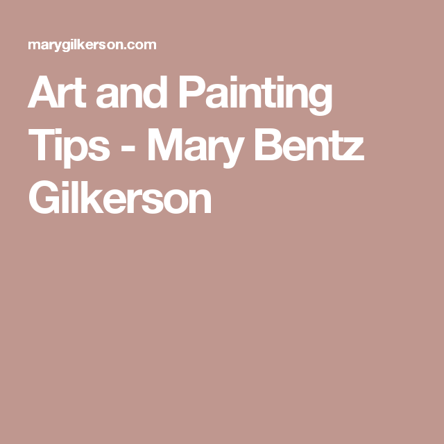 Art and Painting Tips - Mary Bentz Gilkerson