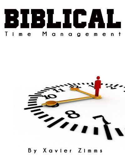 Biblical Time Management: A Renowned Theologians Guide to