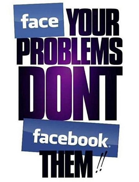 Face your problems,don't facebook them! Funny quotes