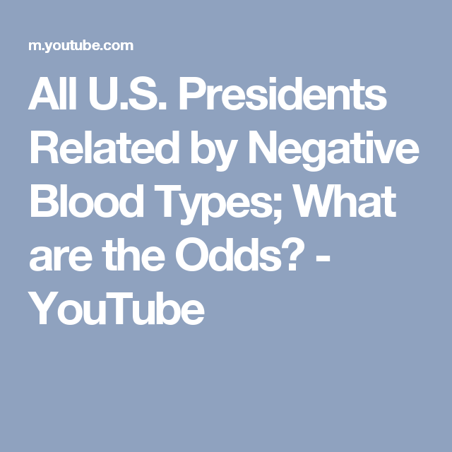 All U S  Presidents Related by Negative Blood Types