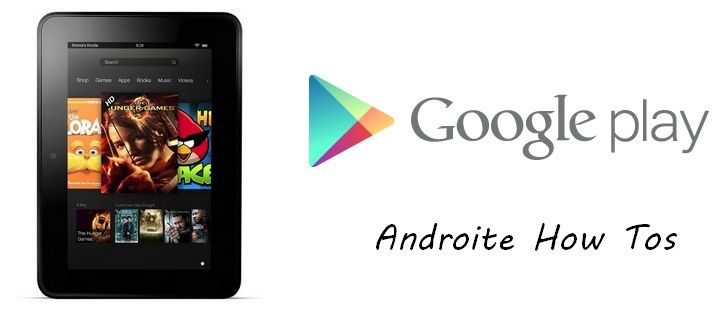 How To get Google Play Store on Amazon Kindle Fire? Has