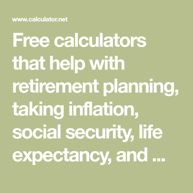 Free calculators that help with retirement planning, taking