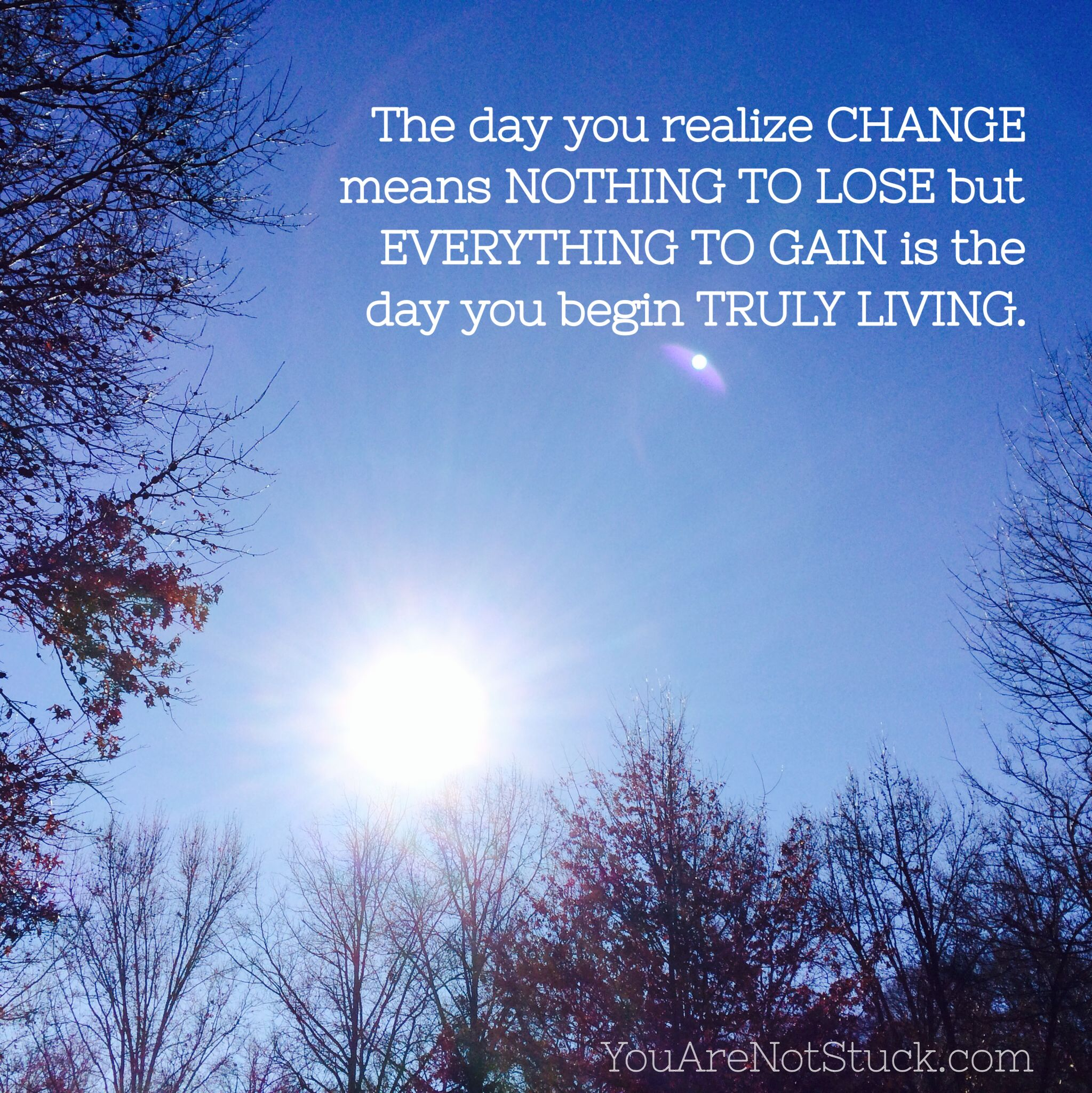 When Change Means Nothing To Lose And Everything To Gain You Can Start Truly Living Change Meaning Everything Change