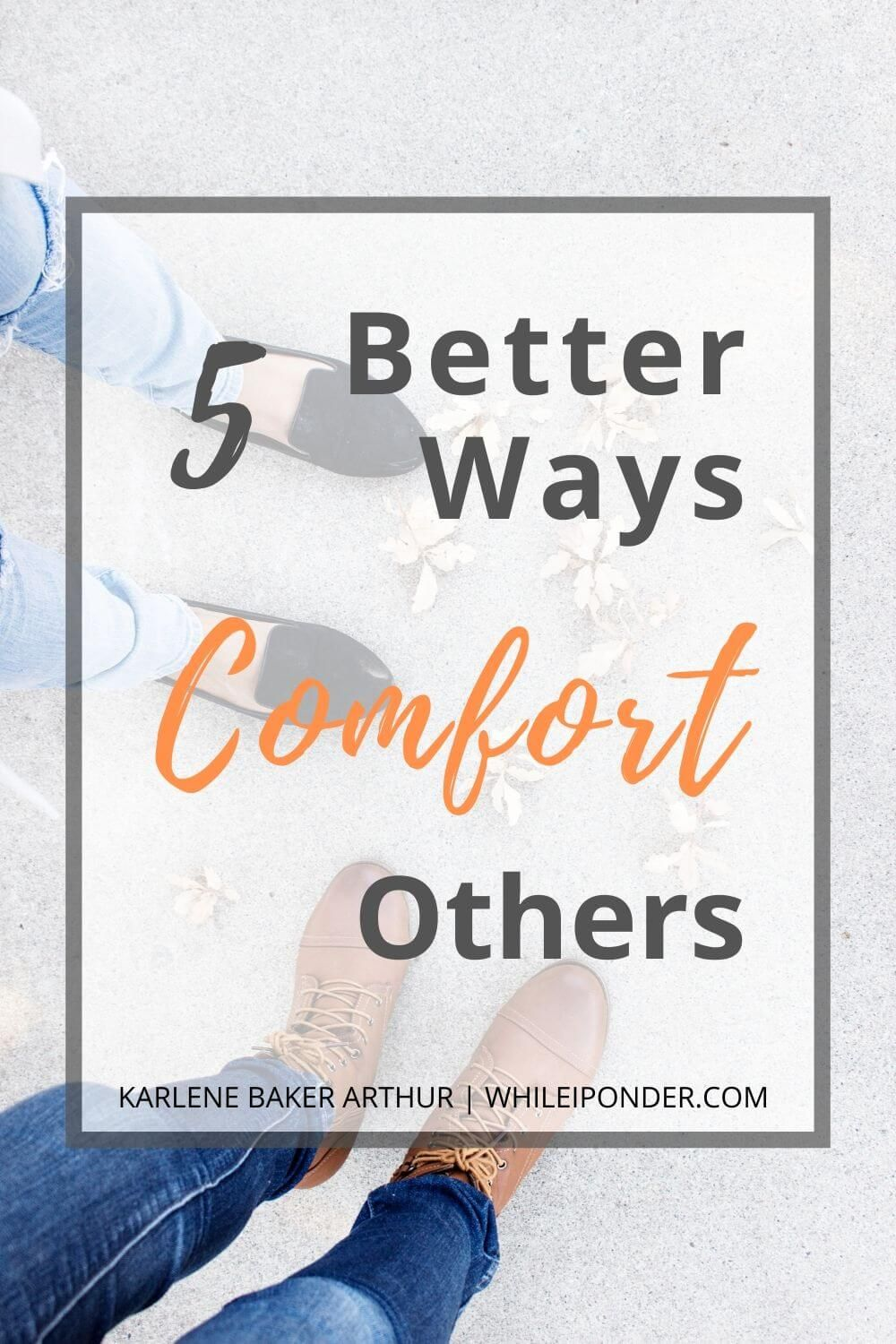 5 better ways to comfort others How to comfort someone