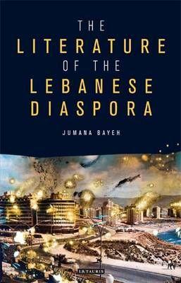 The Literature Of The Lebanese Diaspora Representations Of Place And Transnational Identity Jumana Bayeh Diaspora Literature Essay