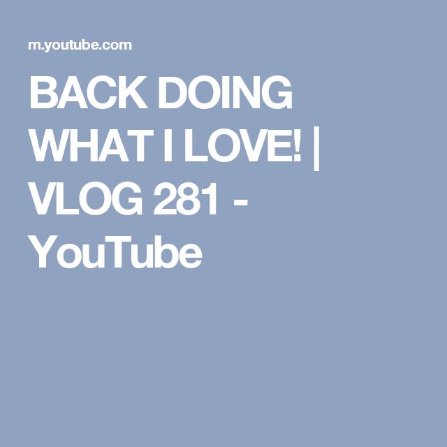 BACK DOING WHAT I LOVE! | VLOG 281 - YouTube