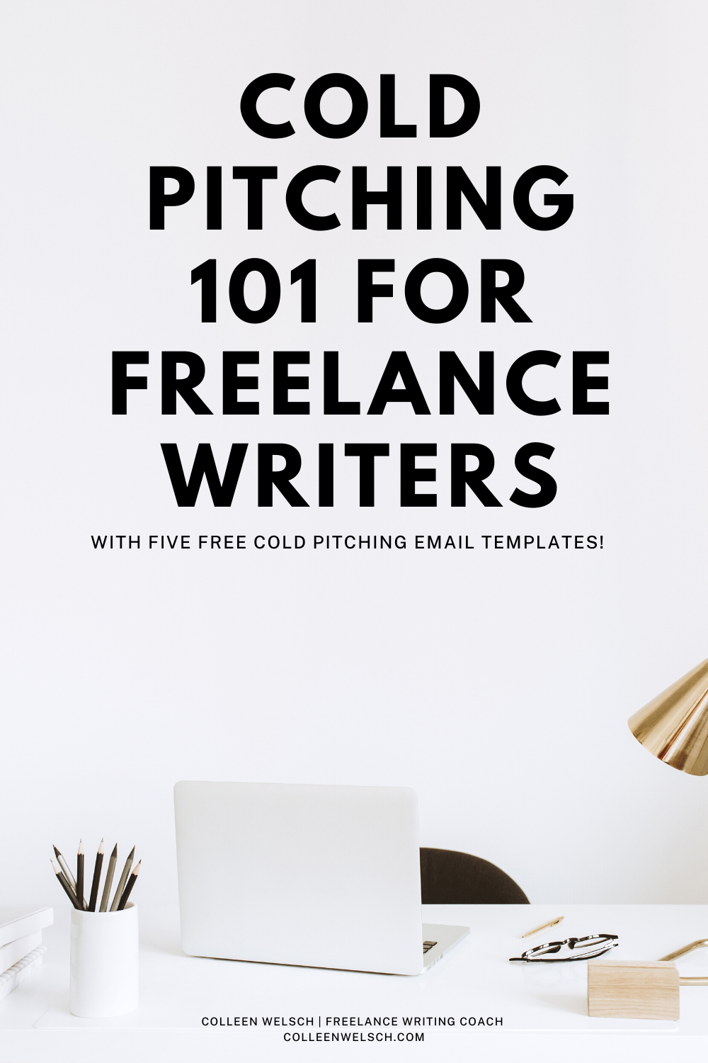 Cold Pitching 101 For Freelance Writers Free Templates Writing Coach Writing Portfolio Freelance Writing