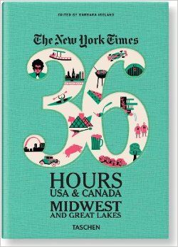 The New York Times, 36 Hours USA & Canada: Midwest & Great Lakes: Barbara Ireland: 9783836542005: Amazon.com: Books