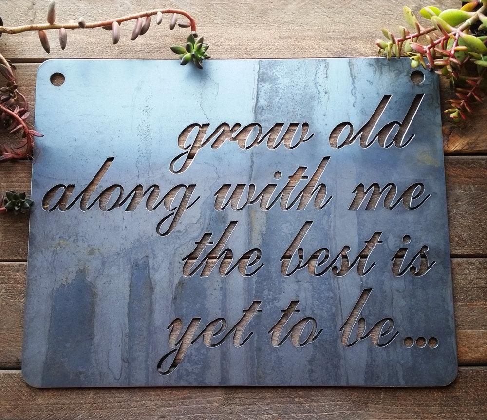 Grow old along with me the best is yet to be - Sign | Steel signs, Growing old, Rustic signs