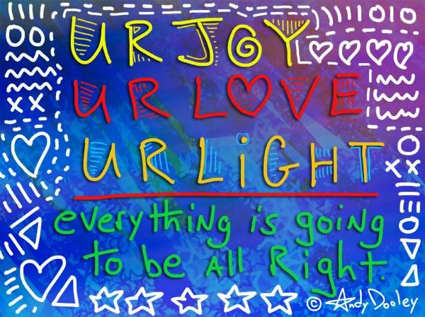 joy/ love/ light/... add hope/ truth… everything will be all right…!!!