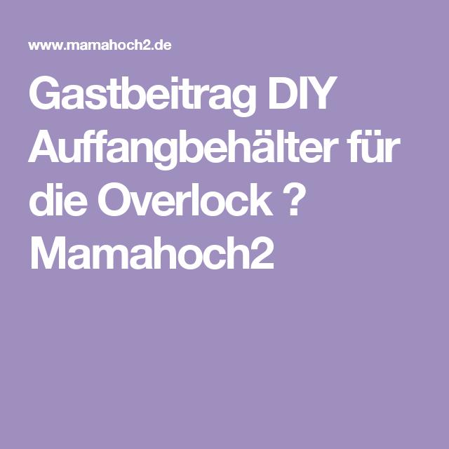 Gastbeitrag DIY Auffangbehälter für die Overlock ⋆ Mamahoch2