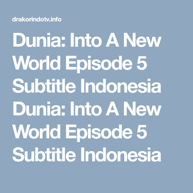 Dunia: Into A New World Episode 5 Subtitle Indonesia Dunia