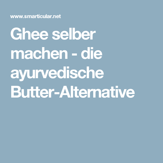 Ghee selbst herstellen - die gesunde Butter-Alternative | Logi ...