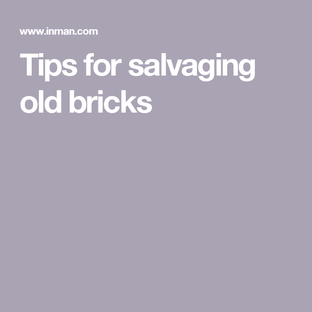 Tips for salvaging old bricks