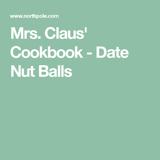 Mrs. Claus' Cookbook - Date Nut Balls