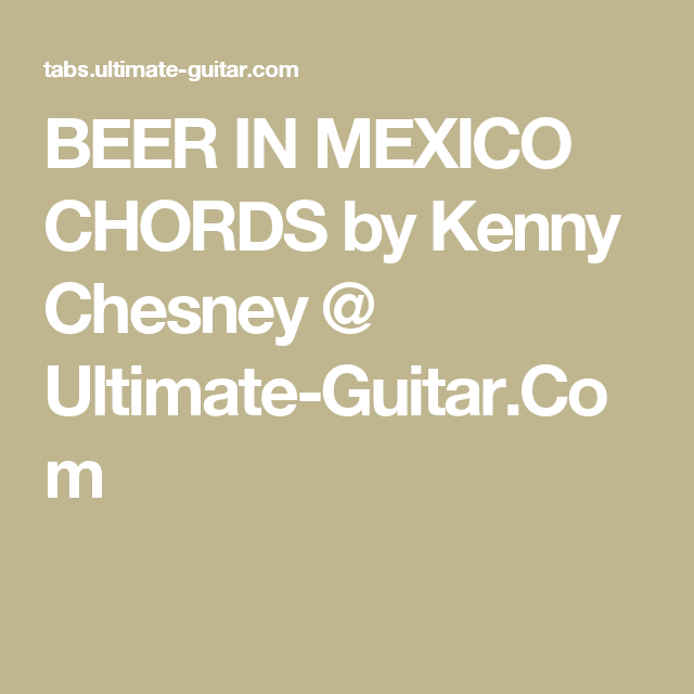 Beer In Mexico Chords By Kenny Chesney Ultimate Guitar