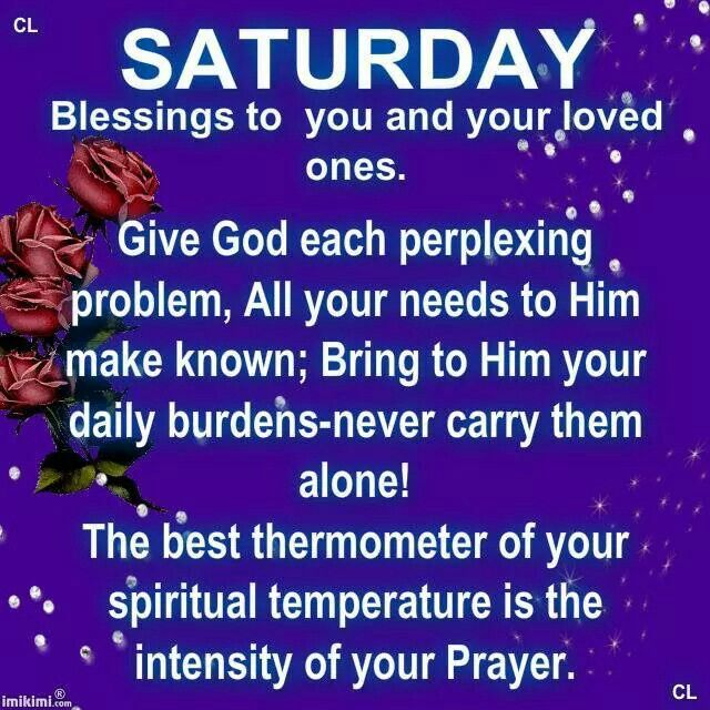 Saturdays Blessings to You & Your Loved Ones. Good