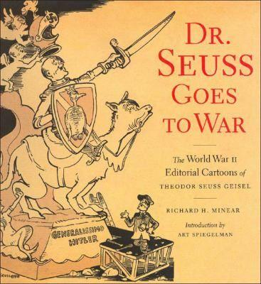 Dr Seuss Goes to War by Minear, Richard H., Geisel, Theodor Seuss, Dr Seuss