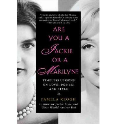 are you a jackie or a marilyn timeless lessons on love power and style