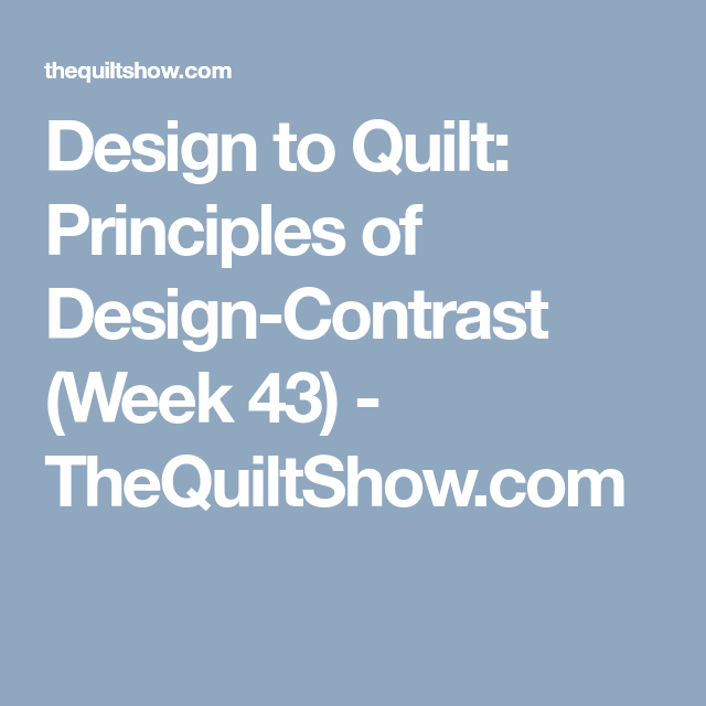 Design to Quilt: Principles of Design-Contrast (Week 43) - TheQuiltShow.com