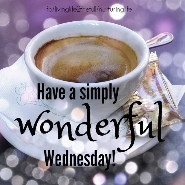 Have a simply wonderful Wednesday! #goodweek wednesday quotes coffee | Good morning wednesday. Wednesday coffee. Wonderful wednesday