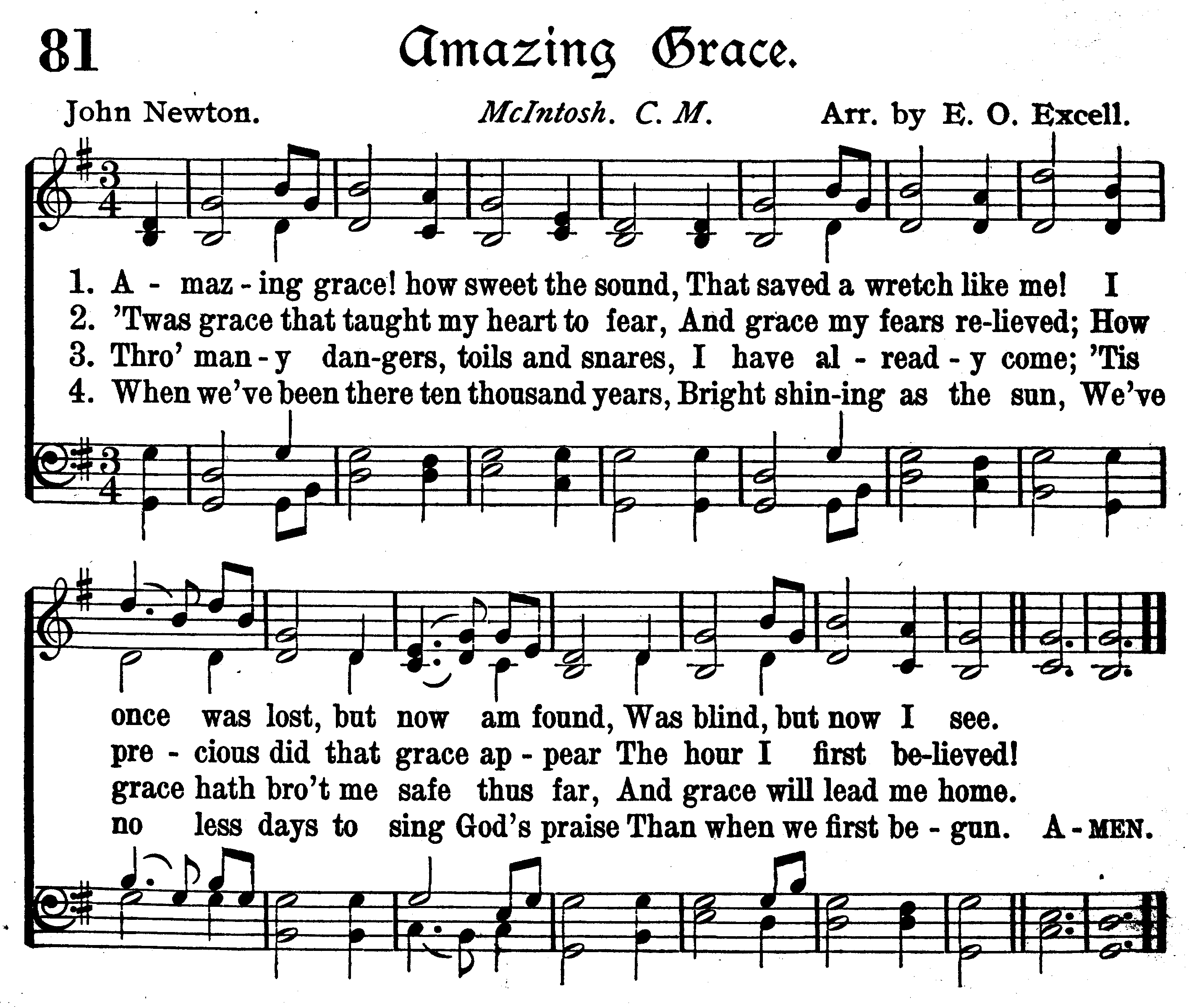 Amazing Grace, how sweet the sound, That saved a wretch like me  I