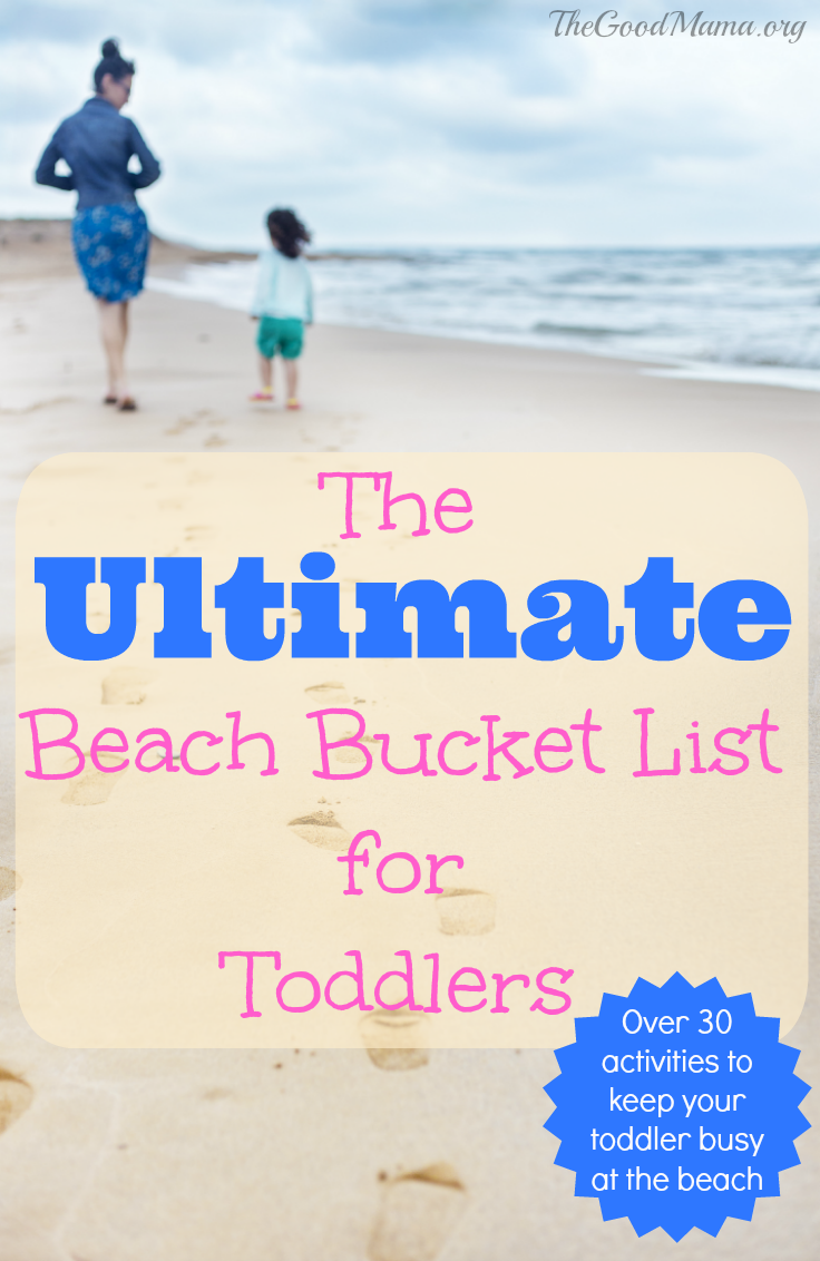 The Ultimate Beach Bucket List For Toddlers Over 30 Fun Simple Activities To Keep Your Toddler Busy At