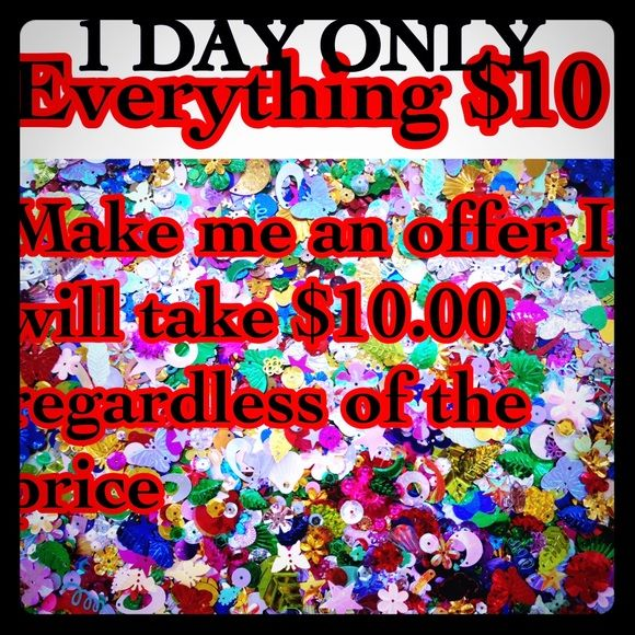 $10 ⏰ EVERYTHING IN MY CLOSET 1 DaY ONLy $10 ⏰ EVERYTHING IN MY CLOSET  ⏰ everything $10 if not make offer regardless of price $10 will be accepted 1 day ⚡️ sale One day only all items will go back to their original price after Sunday night don't miss this great deal! I have marked most of them down to 10 items $129.00 and under were all reduced to $10 until Sunday night I am still updating and starting the sale so if you see some items that are yet to show 10 you can offer 10 on them Other