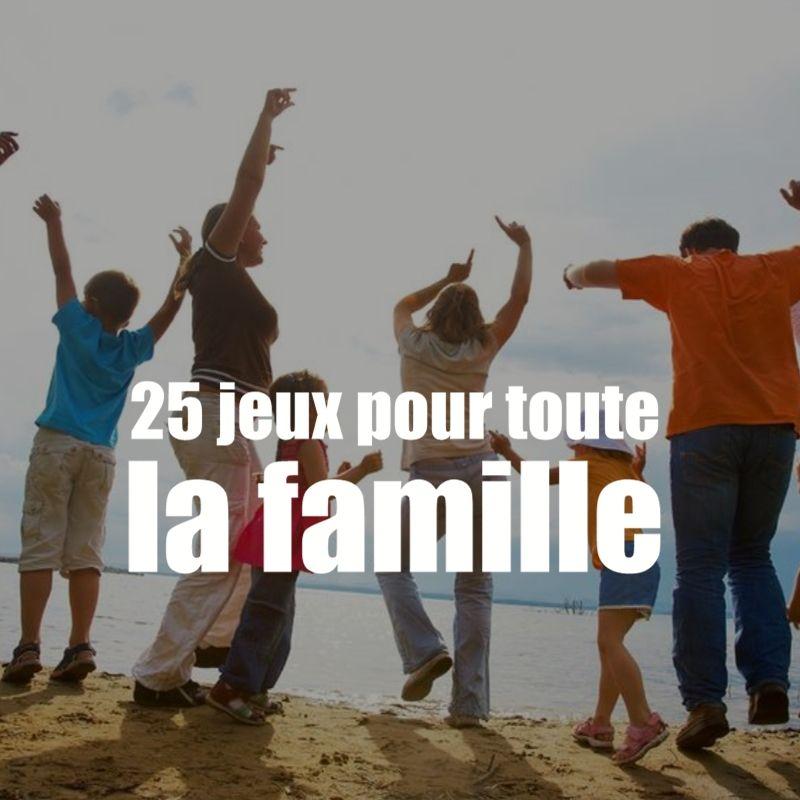 Jeux pour toute la famille : 25 petits jeux simples et amusants