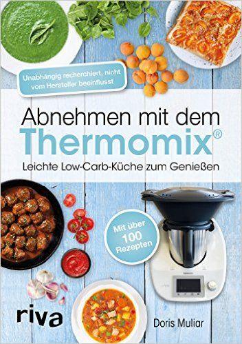 Abnehmen mit dem Thermomix Leichte Low-Carb-Küche zum Genießen - gesunde küche zum abnehmen