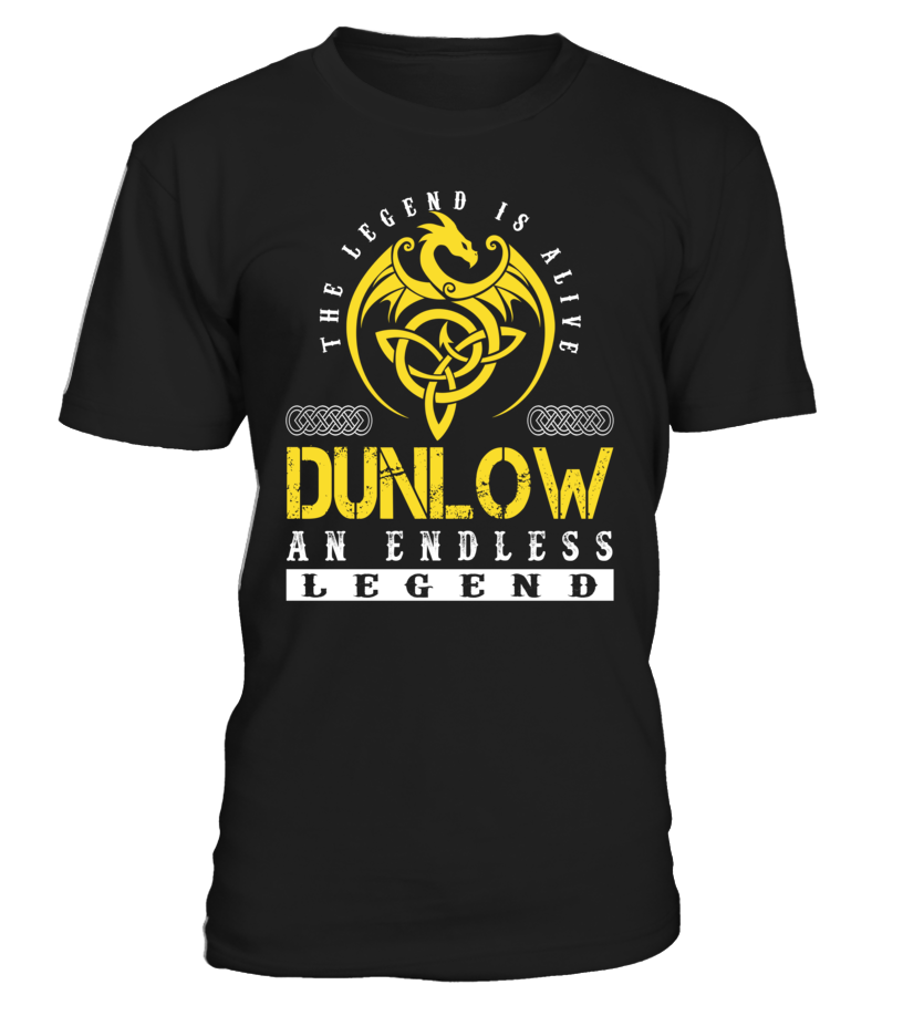 The Legend is Alive DUNLOW An Endless Legend Last Name T-Shirt #LegendIsAlive
