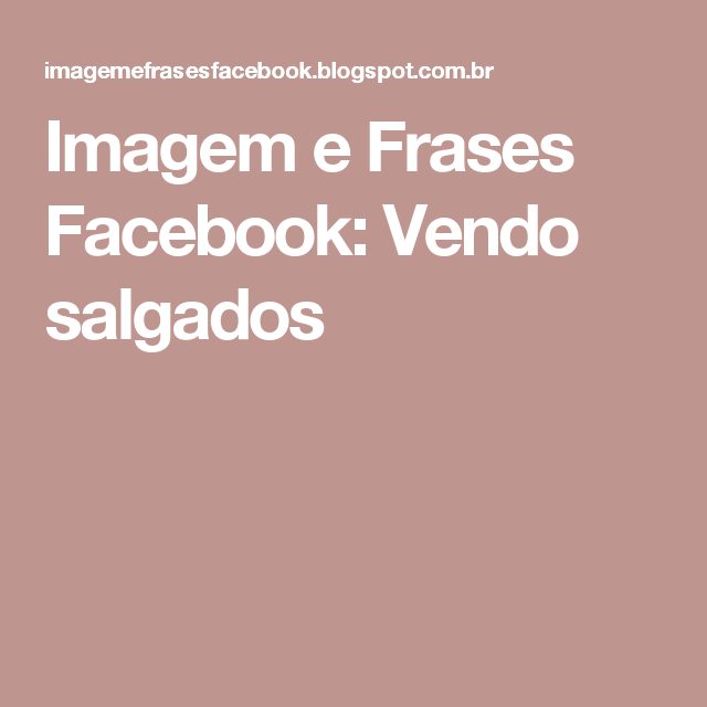 Imagem E Frases Facebook Vendo Salgados Frases
