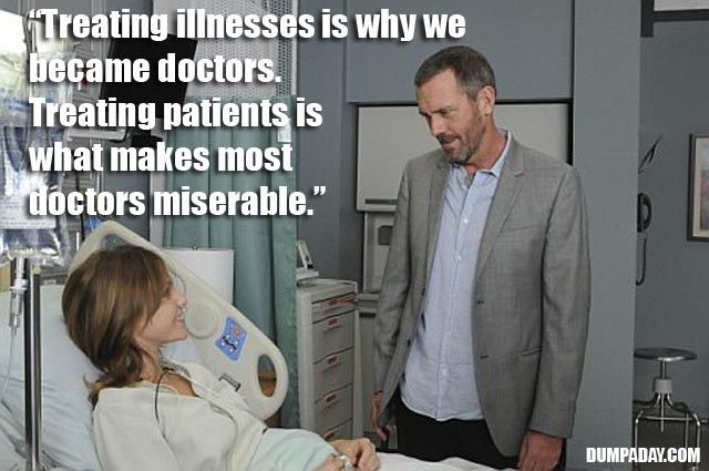 Doctor House S Funny Quotes 12 Pics House Md Funny House Md Quotes Dr House