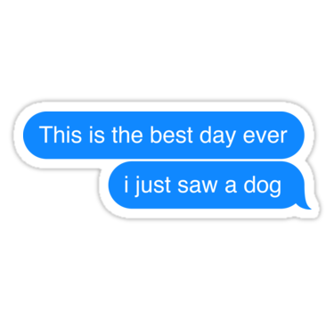 Best Day Ever I Saw A Dog Text Message Design Sticker By James Jones Bubble Stickers Dog Texts Snapchat Stickers