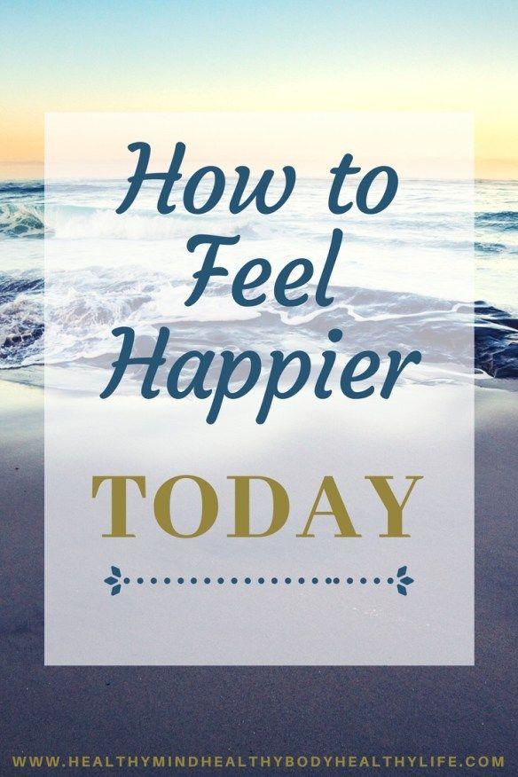 How to Feel Happy Everyday - HEALTHY MindBodyLife