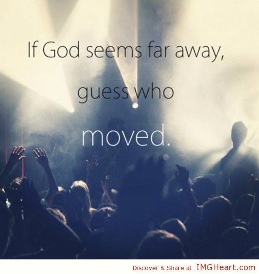 If God Seems Far Away Guess Who Moved← Prev Next →