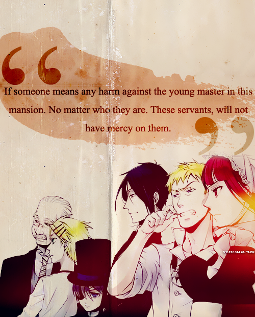 """"""" If someone means any harm against the young master in this mansion. No matter who they are. These servants, will not have mercy on them. """""""