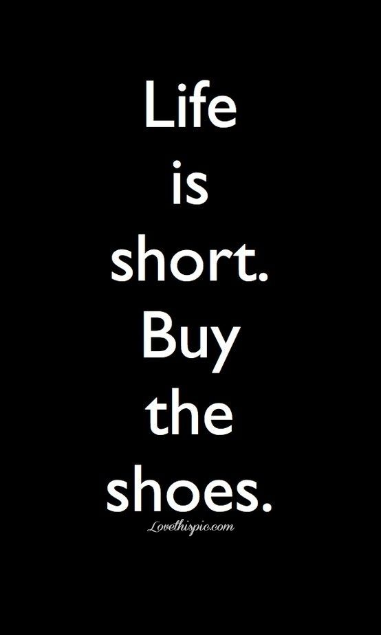 Life Is Short Buy The Shoes Funny Quotes Quote Girl Shoes Life Life