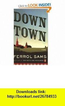 Down Town (9780143114383) Ferrol Sams , ISBN-10: 0143114387  , ISBN-13: 978-0143114383 ,  , tutorials , pdf , ebook , torrent , downloads , rapidshare , filesonic , hotfile , megaupload , fileserve
