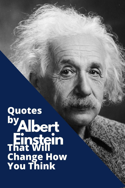 Quotes By Albert Einstein That Will Change How You Think Einstein Albert Einstein Quotes Albert Einstein