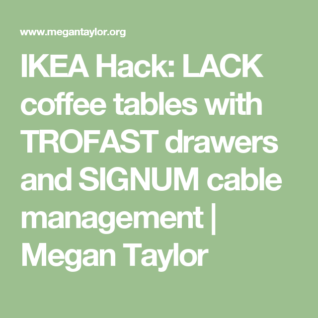 IKEA Hack: LACK coffee tables with TROFAST drawers and SIGNUM cable management | Megan Taylor