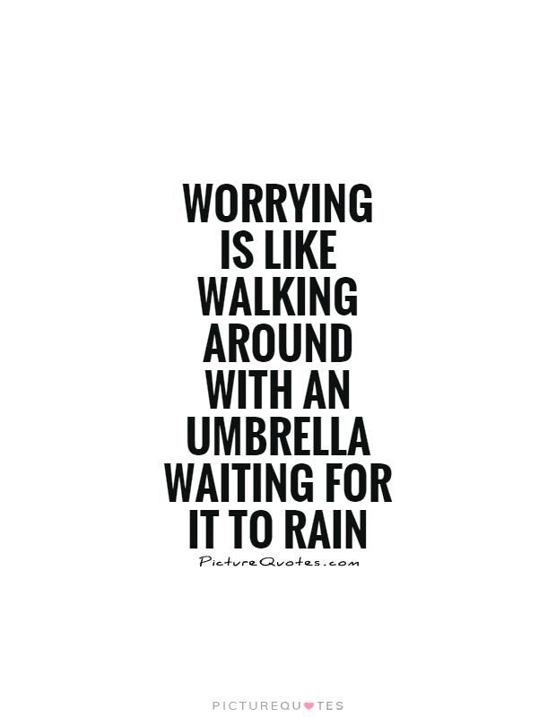 Quotes About Worrying Quotes Worrying About Money Is Like Walking Around With An Umbrella .