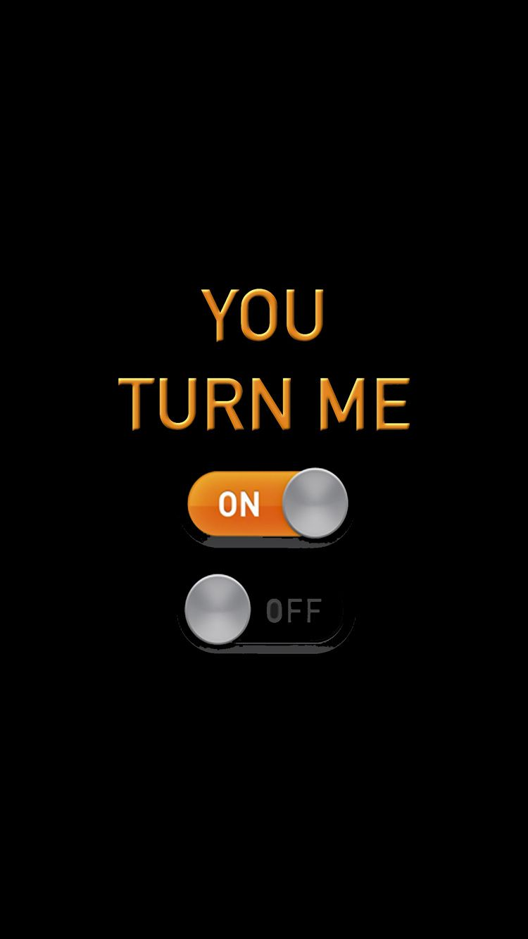 You Turn Me On Off Tap to see more funny homescreen