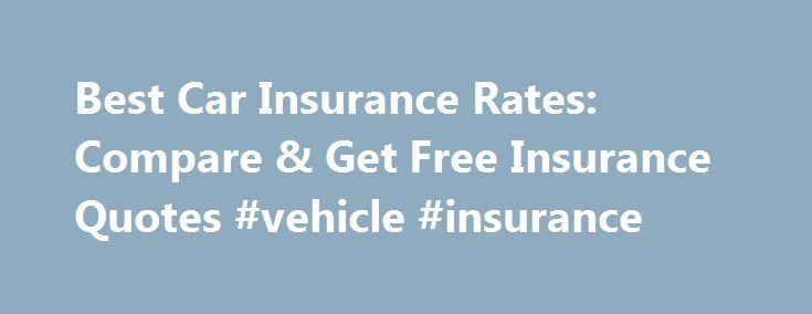 Best Car Insurance Rates Compare Get Free Insurance Quotes