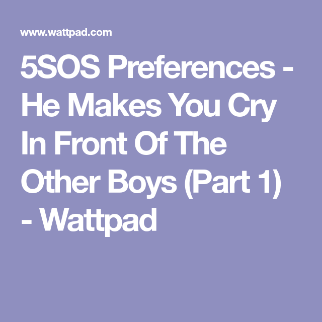 5SOS Preferences - He Makes You Cry In Front Of The Other
