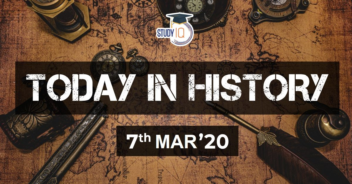 7th Mar What Happened Today In History? On This Day